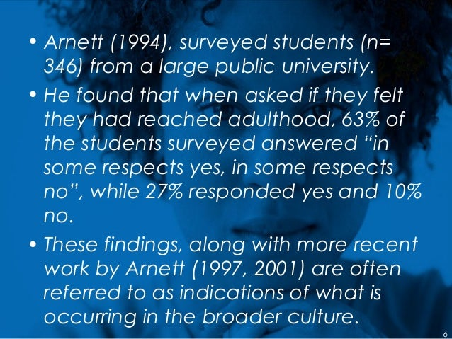 • Arnett (1994), surveyed students (n= 346) from a large public university. • He found that when asked if they felt they h...