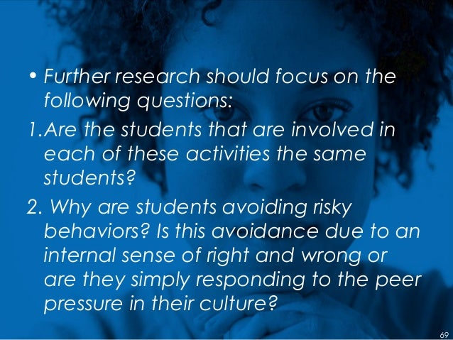 • Further research should focus on the following questions: 1.Are the students that are involved in each of these activiti...