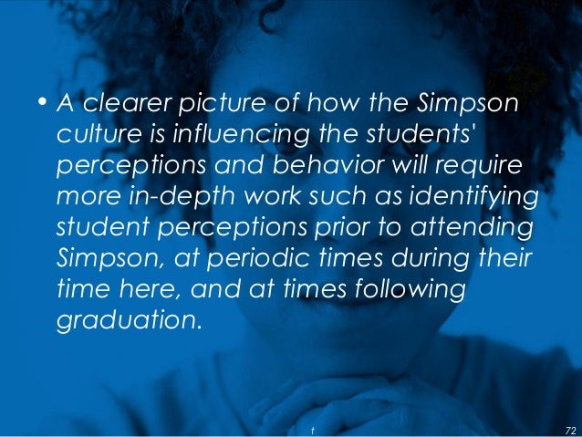 • A clearer picture of how the Simpson culture is influencing the students' perceptions and behavior will require more in-...