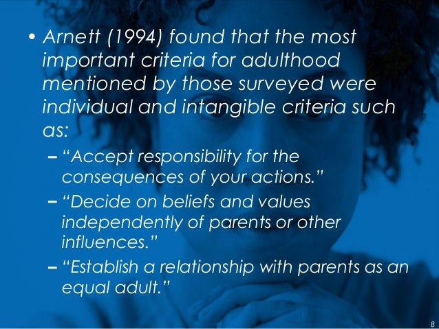 • Arnett (1994) found that the most important criteria for adulthood mentioned by those surveyed were individual and intan...