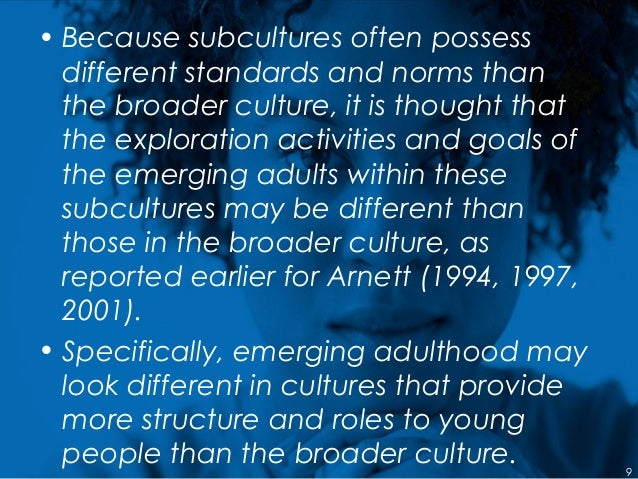 • Because subcultures often possess different standards and norms than the broader culture, it is thought that the explora...