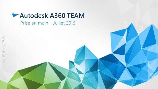Autodesk A360 TEAM Prise en main – Juillet 2015 JonathanRENOU