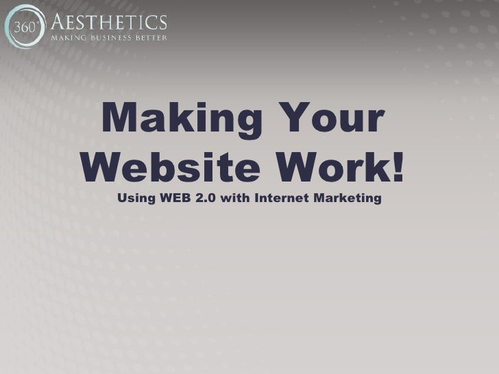 Making Your  Website Work!  Using WEB 2.0 with Internet Marketing