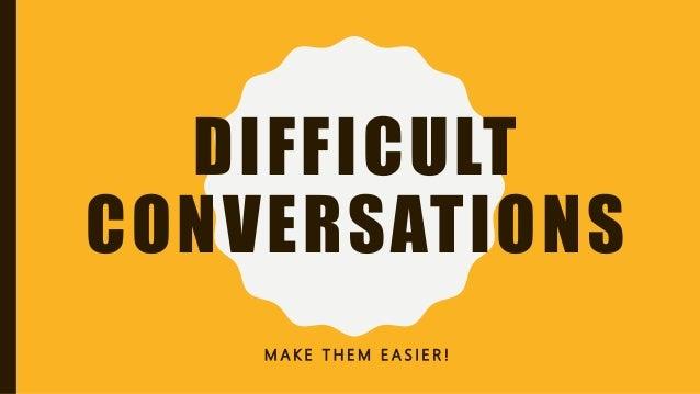 DIFFICULT CONVERSATIONS M A K E T H E M E A S I E R !