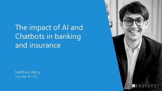 The impact of AI and Chatbots in banking and insurance Matthieu Remy Founder & CEO