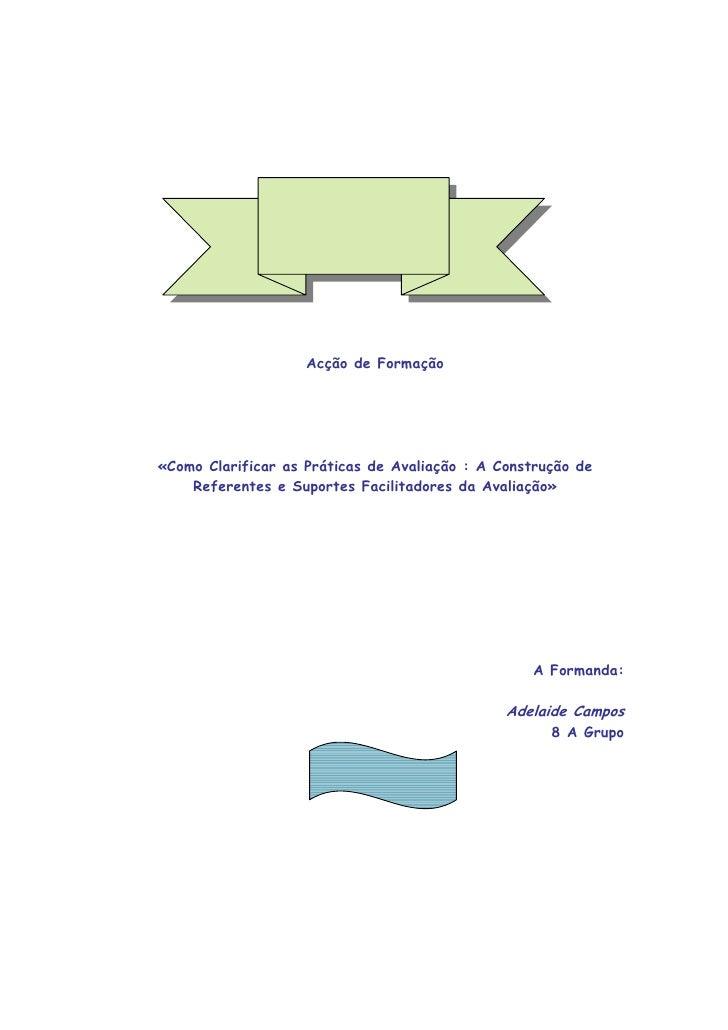 Acção de Formação     «Como Clarificar as Práticas de Avaliação : A Construção de     Referentes e Suportes Facilitadores ...