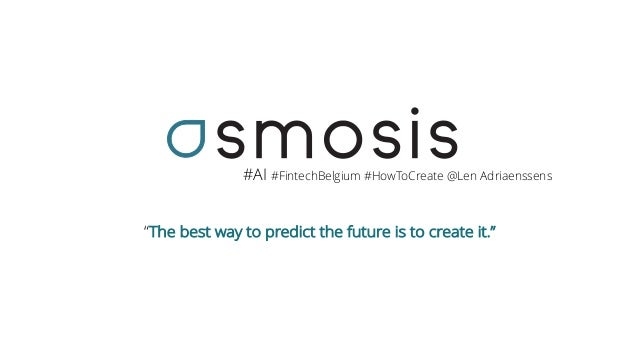 "#AI #FintechBelgium #HowToCreate @Len Adriaenssens ""The best way to predict the future is to create it."""