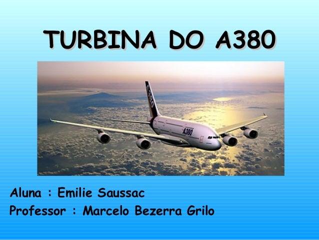 TURBINA DO A380TURBINA DO A380Aluna : Emilie SaussacProfessor : Marcelo Bezerra Grilo