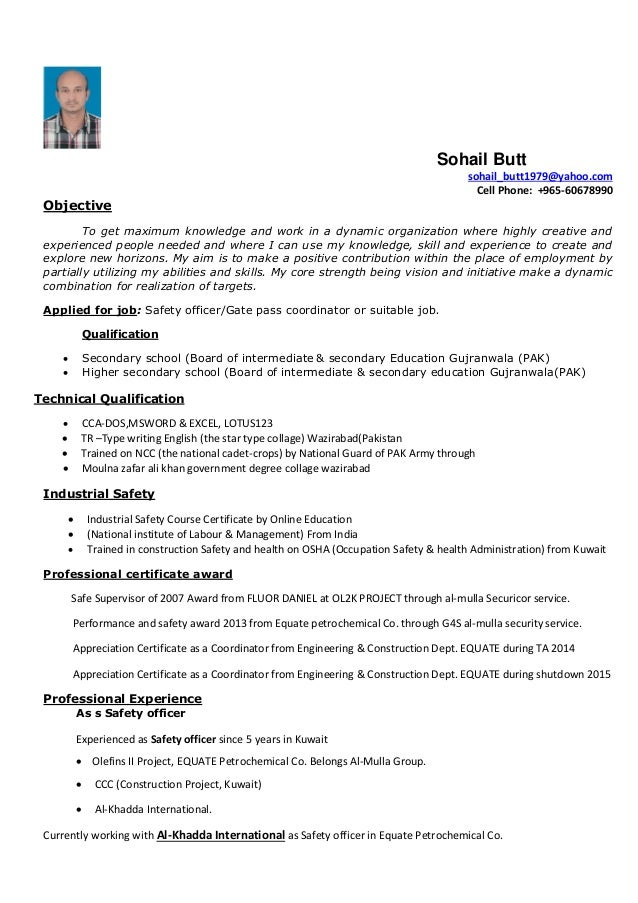 Delightful Resume Of Sohail Butt As Safety Officer. Sohail Butt  Sohail_butt1979@yahoo.com Cell Phone: +965 60678990 Objective To ...  Safety Officer Resume