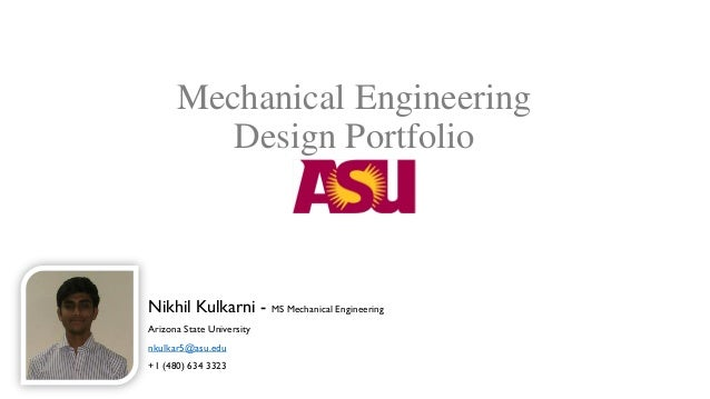 Mechanical Engineering Design Portfolio Nikhil Kulkarni - MS Mechanical Engineering Arizona State University nkulkar5@asu....