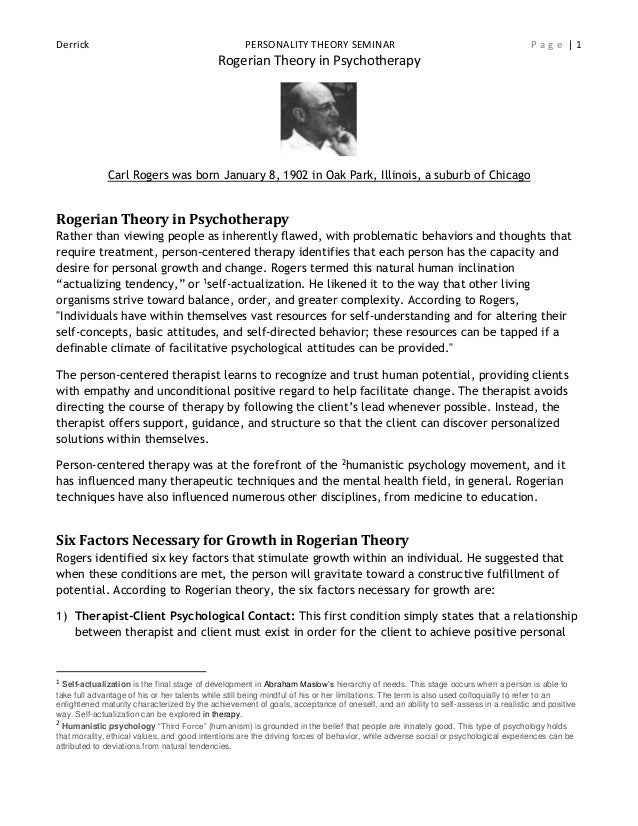 Derrick PERSONALITY THEORY SEMINAR P a g e   1 Rogerian Theory in Psychotherapy Carl Rogers was born January 8, 1902 in Oa...