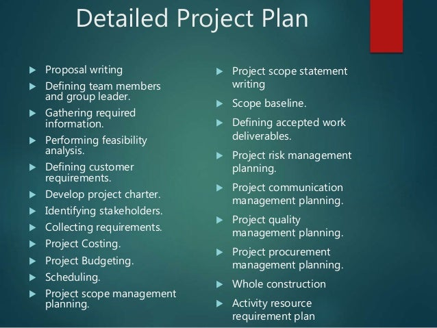 Detailed Project Plan  Proposal writing  Defining team members and group leader.  Gathering required information.  Per...