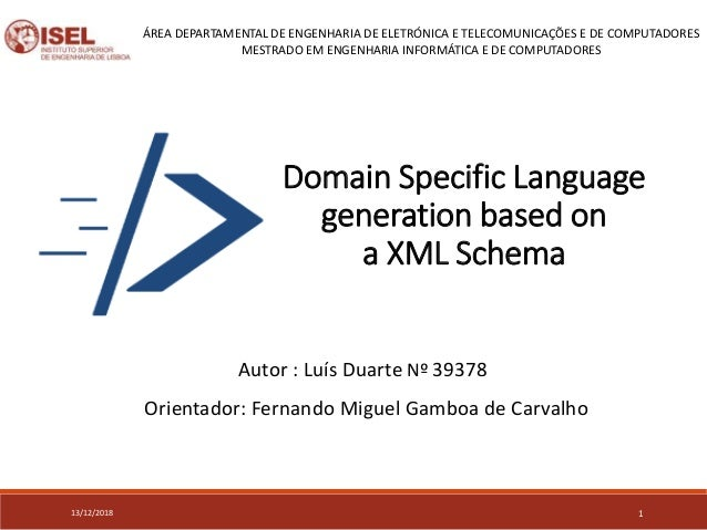 Domain Specific Language generation based on a XML Schema 13/12/2018 ÁREA DEPARTAMENTAL DE ENGENHARIA DE ELETRÓNICA E TELE...