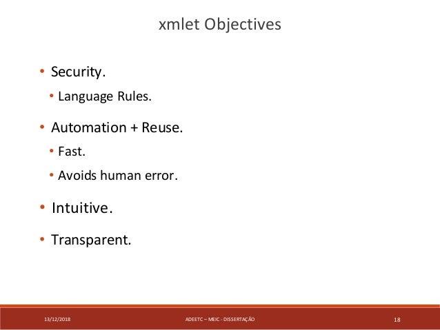 13/12/2018 ADEETC – MEIC - DISSERTAÇÃO 18 • Security. • Language Rules. • Automation + Reuse. • Fast. • Avoids human error...