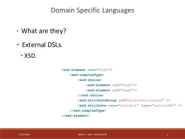 13/12/2018 ADEETC – MEIC - DISSERTAÇÃO 2 • What are they? • External DSLs. • XSD. Domain Specific Languages