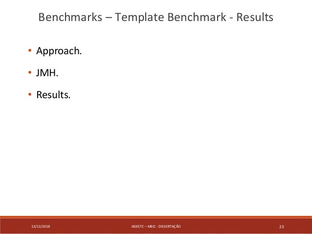 13/12/2018 ADEETC – MEIC - DISSERTAÇÃO 23 • Approach. • JMH. • Results. Benchmarks – Template Benchmark - Results