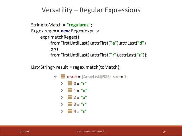 """13/12/2018 ADEETC – MEIC - DISSERTAÇÃO 29 Versatility – Regular Expressions String toMatch = """"regulares""""; Regex regex = ne..."""