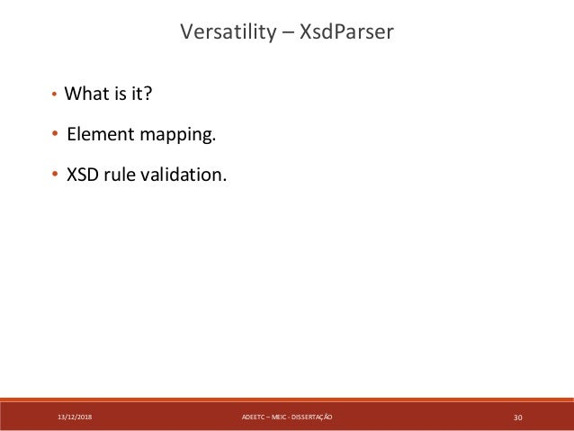 13/12/2018 ADEETC – MEIC - DISSERTAÇÃO 30 • What is it? • Element mapping. • XSD rule validation. Versatility – XsdParser