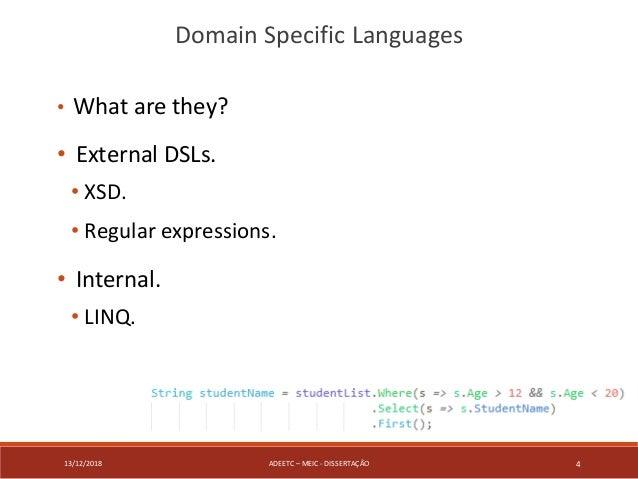 13/12/2018 ADEETC – MEIC - DISSERTAÇÃO 4 • What are they? • External DSLs. • XSD. • Regular expressions. • Internal. • LIN...