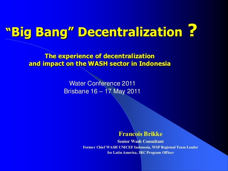 """""""Big Bang"""" Decentralization?The experience of decentralization and impact on the WASH sector in Indonesia <br />Water Con..."""