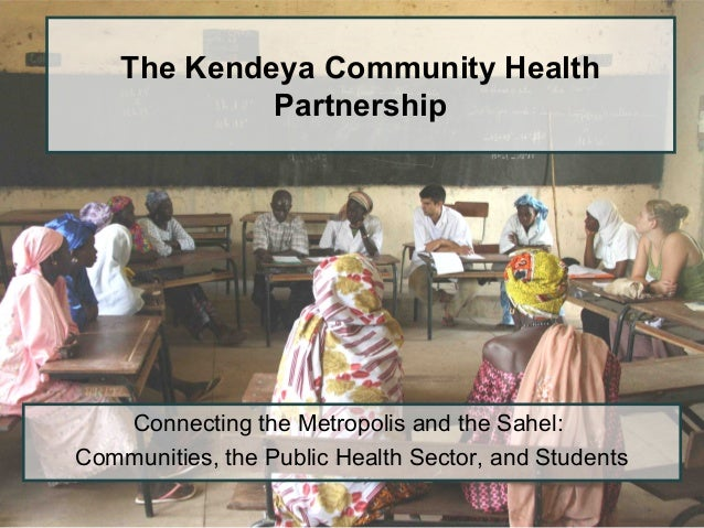 The Kendeya Community Health Partnership Connecting the Metropolis and the Sahel: Communities, the Public Health Sector, a...