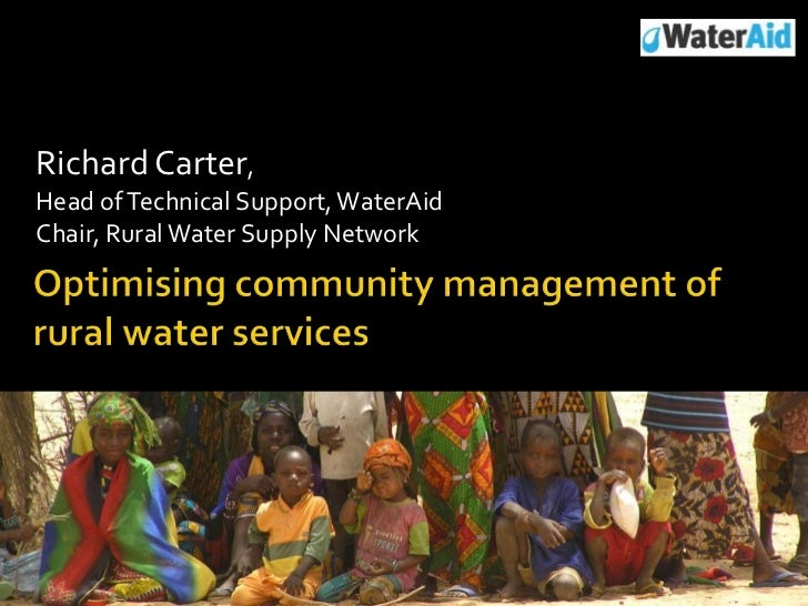 Richard Carter, Head of Technical Support, WaterAidChair, Rural Water Supply Network<br />Optimising community management ...