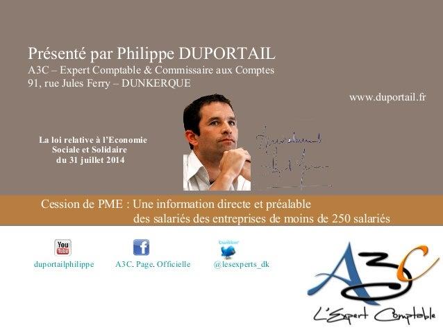 Présenté par Philippe DUPORTAIL  A3C – Expert Comptable & Commissaire aux Comptes  91, rue Jules Ferry – DUNKERQUE  La loi...