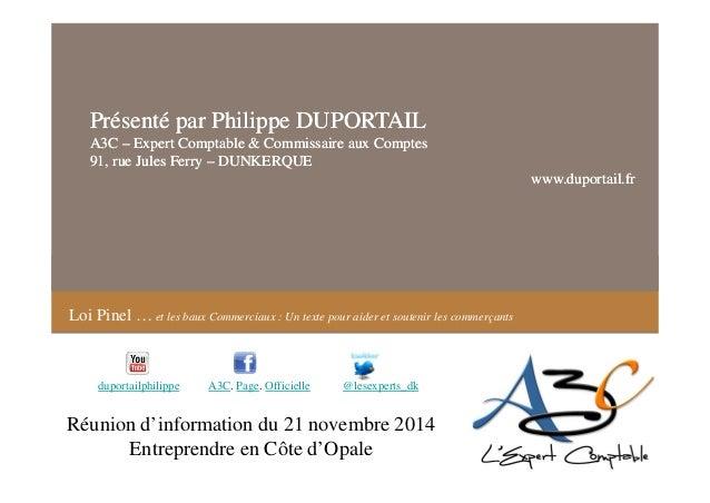 Loi Pinel … et les baux Commerciaux : Un texte pour aider et soutenir les commerçants Présenté par Philippe DUPORTAIL A3C ...