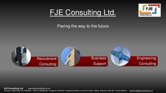 FJE Consulting Ltd. Paving the way to the future Recruitment Consulting Business Support Engineering Consulting www.fjecon...