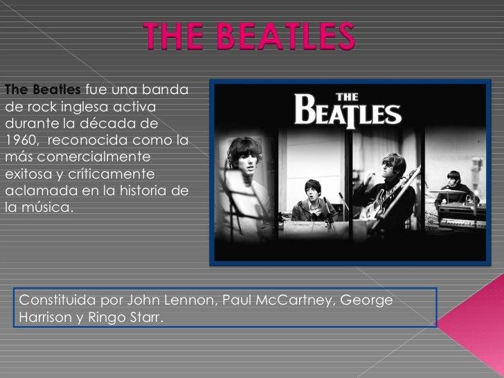 The Beatles fue una banda derockinglesa activa durante ladécada de 1960,  reconocida como la más comercialmente exitos...
