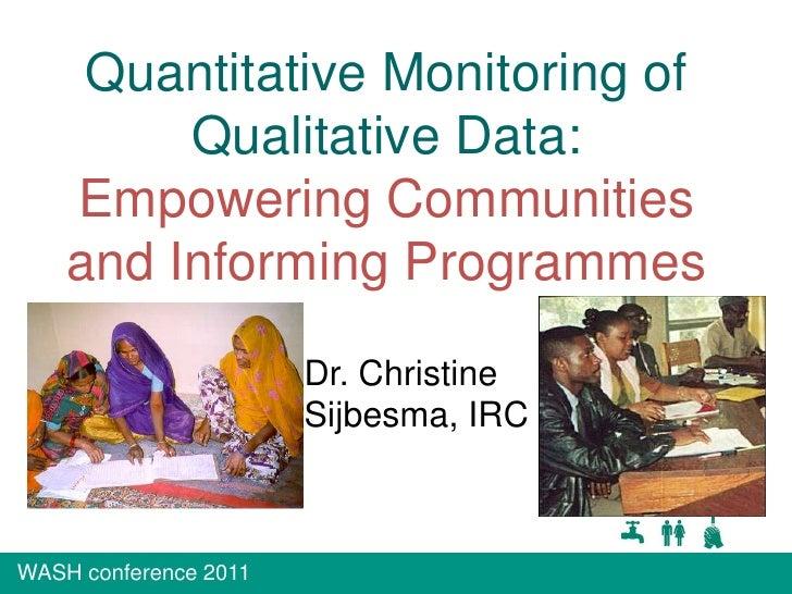 Quantitative Monitoring of Qualitative Data: <br />Empowering Communities and Informing Programmes<br />Dr. Christine Sijb...