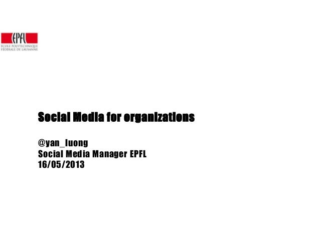 Social Media for organizations@yan_luongSocial Media Manager EPFL16/05/2013