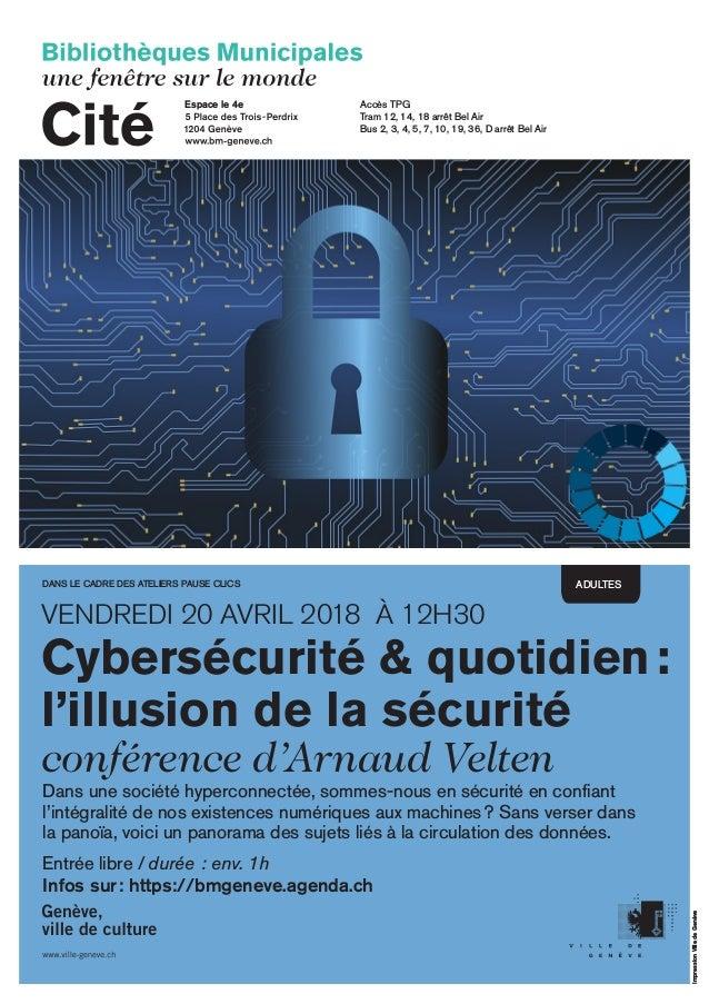 Cybersécurité & quotidien: l'illusion de la sécurité conférence d'Arnaud Velten VENDREDI 20 AVRIL 2018 À 12H30 ImpressionV...