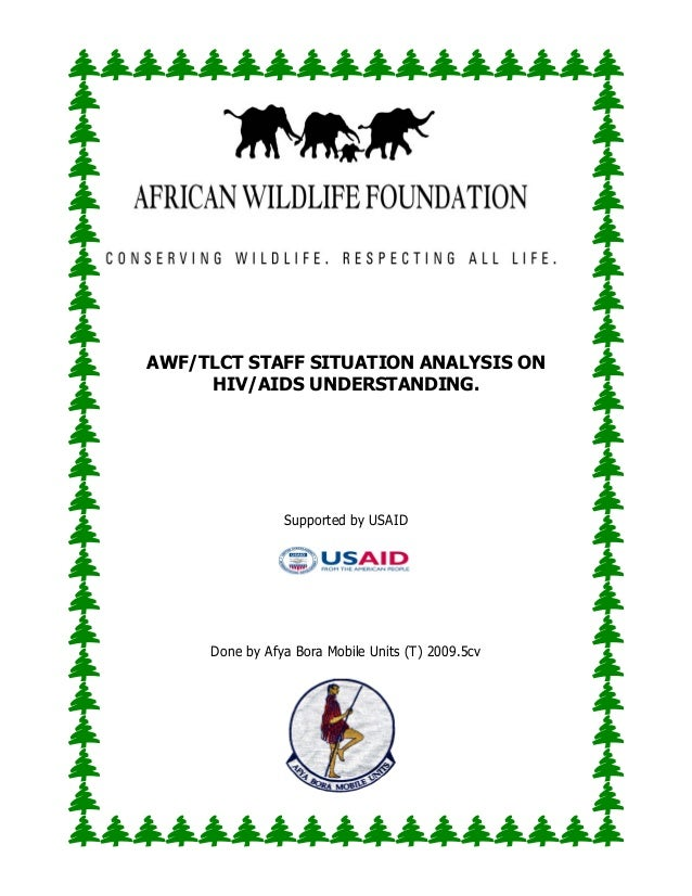 AWF/TLCT STAFF SITUATION ANALYSIS ON HIV/AIDS UNDERSTANDING. Supported by USAID Done by Afya Bora Mobile Units (T) 2009.5cv