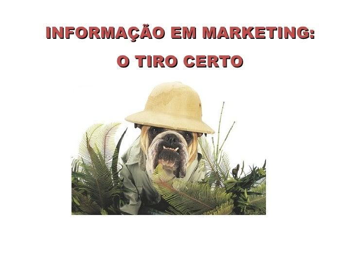 INFORMAÇÃO EM MARKETING: O TIRO CERTO