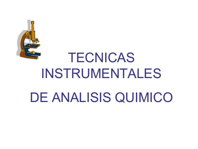 TECNICAS INSTRUMENTALES DE ANALISIS QUIMICO