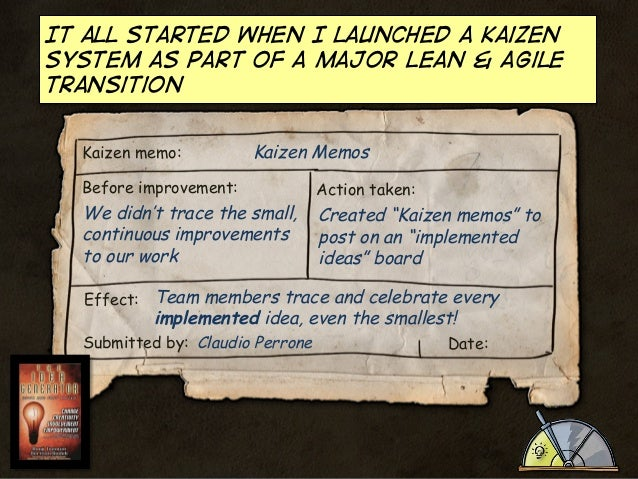 It all started when I launched a kaizen system as part of a major Lean & Agile transition Kaizen memo:  Kaizen Memos  Befo...