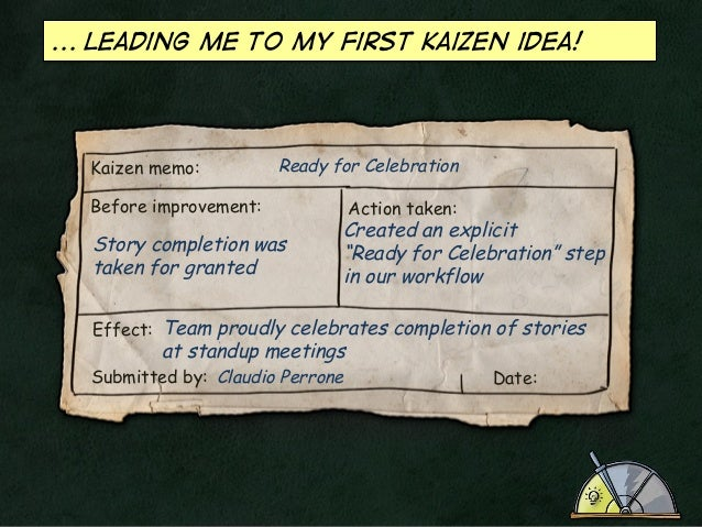 ... leading me to my first kaizen idea!  Kaizen memo:  Ready for Celebration  Before improvement:  Story completion was ta...