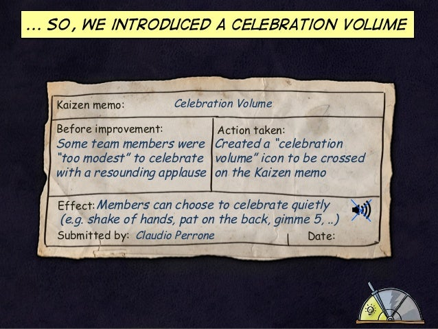 ... So, we introduced a celebration volume  Kaizen memo:  Celebration Volume  Before improvement:  Action taken:  Some tea...