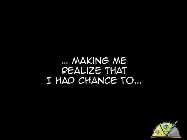 … making me realize that I had chance to...