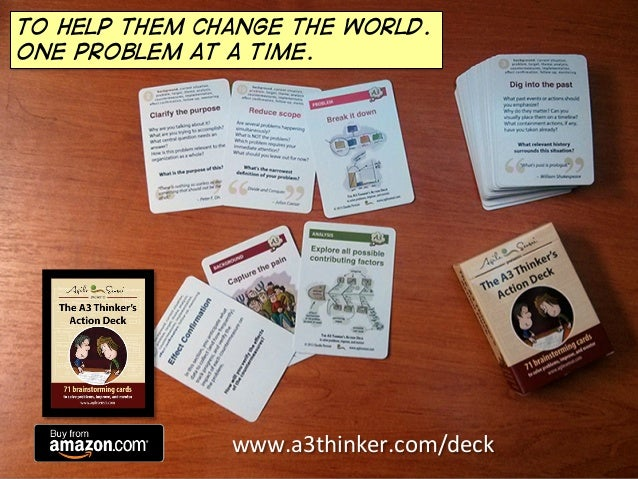 To help them change the world. one problem at a time.  www.a3thinker.com/deck