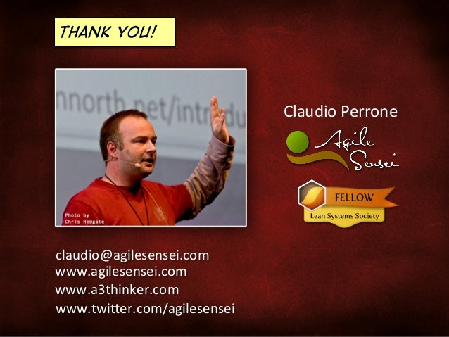 Thank You!  Claudio  Perrone    claudio@agilesensei.com   www.agilesensei.com   www.a3thinker.com   www.twi<er.c...