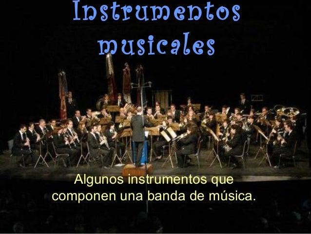 Instrumentos musicales Algunos instrumentos que componen una banda de música.