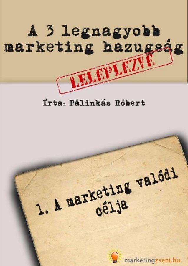 2 © 2009 Marketingzseni.hu. További ingyenesen letölthető marketing cikkek: Marketingzseni.hu A 3 legnagyobb marketing haz...