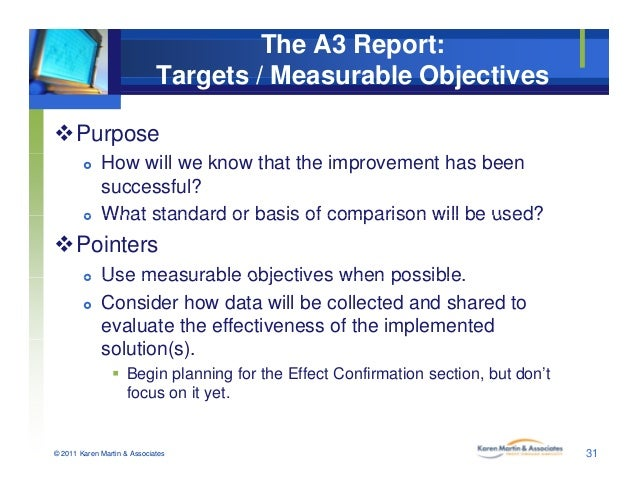 The A3 Report: Targets / Measurable Objectives Purpose  How will we know that the improvement has been successful?  Wha...