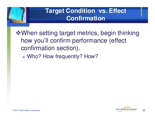 Target Condition vs. Effect Confirmation When setting target metrics, begin thinking how you'll confirm performance (effe...