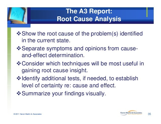 The A3 Report: Root Cause Analysis Show the root cause of the problem(s) identified i th t t tin the current state. Sepa...