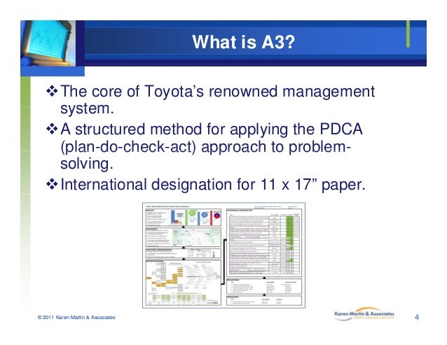 What is A3? The core of Toyota's renowned management systemsystem. A structured method for applying the PDCA (plan-do-ch...