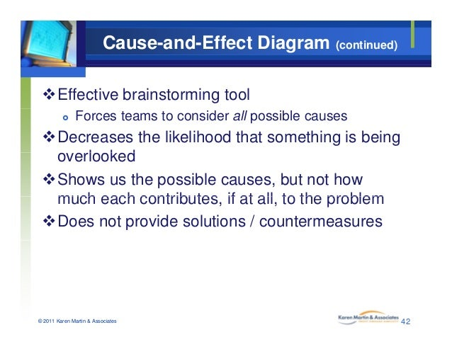 Cause-and-Effect Diagram (continued) Effective brainstorming tool  Forces teams to consider all possible causes Decreas...