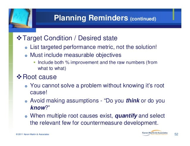 Planning Reminders (continued) Target Condition / Desired state Li t t t d f t i t th l ti ! List targeted performance m...